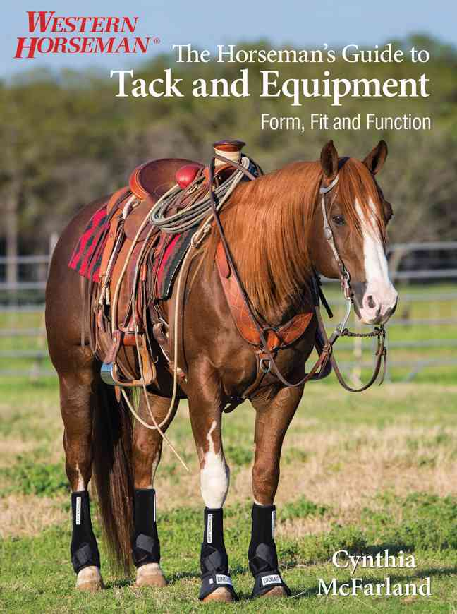 The Horseman's Guide to Tack and Equipment By McFarland, Cynthia